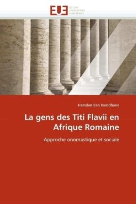 La gens des Titi Flavii en Afrique Romaine - Approche onomastique et sociale - Ben Romdhane, Hamden