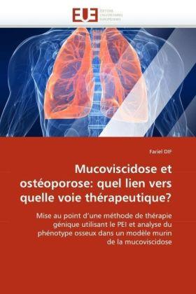 Mucoviscidose et ostéoporose: quel lien vers quelle voie thérapeutique? - Mise au point d'une méthode de thérapie génique utilisant le PEI et analyse du phénotype osseux dans un modèle murin de la mucoviscidose - Dif, Fariel