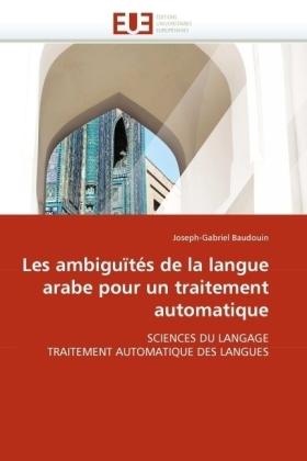 Les ambiguïtés de la langue arabe pour un traitement automatique - SCIENCES DU LANGAGE TRAITEMENT AUTOMATIQUE DES LANGUES - Baudouin, Joseph-Gabriel