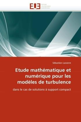 Etude mathématique et numérique pour les modèles de turbulence - dans le cas de solutions à support compact - Lasserre, Sébastien
