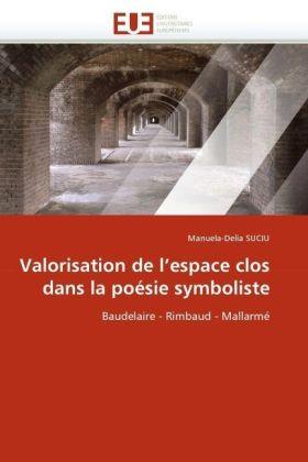 Valorisation de l'espace clos dans la poésie symboliste - Baudelaire - Rimbaud - Mallarmé - Suciu, Manuela-Delia