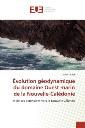 Évolution géodynamique du domaine Ouest marin de la Nouvelle-Calédonie - et de ses extensions vers la Nouvelle-Zélande - Collot, Julien