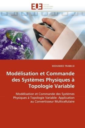 Modélisation et Commande des Systèmes Physiques à Topologie Variable - Modélisation et Commande des Systèmes Physiques à Topologie Variable: Application au Convertisseur Multicellulaire