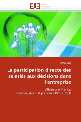 La participation directe des salariés aux décisions dans l'entreprise - Allemagne, France: Théories, droits et pratiques 1970 - 2000 - Seul, Otmar