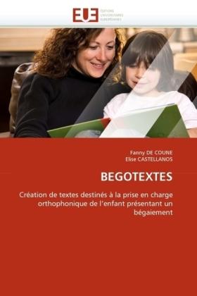 BEGOTEXTES - Création de textes destinés à la prise en charge orthophonique de l'enfant présentant un bégaiement - De Coune, Fanny / Castellanos, Elise
