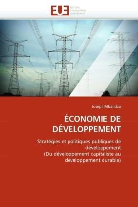 ÉCONOMIE DE DÉVELOPPEMENT - Stratégies et politiques publiques de développement (Du développement capitaliste au développement durable) - Mbandza, Joseph