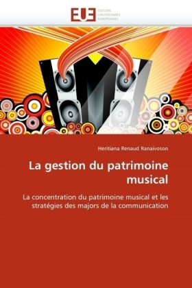 La gestion du patrimoine musical - La concentration du patrimoine musical et les stratégies des majors de la communication - Ranaivoson, Heritiana Renaud