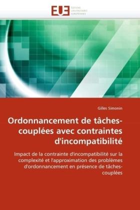Ordonnancement de tâches-couplées avec contraintes d'incompatibilité - Impact de la contrainte d'incompatibilité sur la complexité et l'approximation des problèmes d'ordonnancement en présence de tâches-couplées - Simonin, Gilles