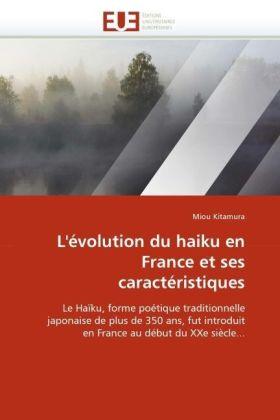 L'évolution du haiku en France et ses caractéristiques - Le Hai ku, forme poe tique traditionnelle japonaise de plus de 350 ans, fut introduit en France au de but du XXe sie cle... - Kitamura, Miou