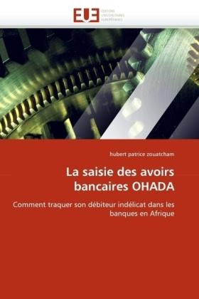 La saisie des avoirs bancaires OHADA - Comment traquer son débiteur indélicat dans les banques en Afrique - Zouatcham, Hubert P.