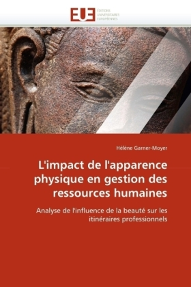 L'impact de l'apparence physique en gestion des ressources humaines - Analyse de l'influence de la beauté sur les itinéraires professionnels - Garner-Moyer, Hélène