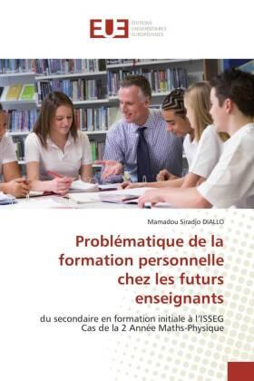 Problématique de la formation personnelle chez les futurs enseignants - du secondaire en formation initiale à l'ISSEG Cas de la 2 Année Maths-Physique - Diallo, Mamadou S.