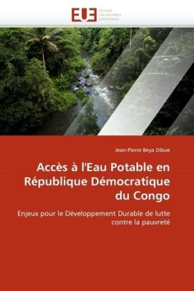 Accès à l'Eau Potable en République Démocratique du Congo - Enjeux pour le Développement Durable de lutte contre la pauvreté - Beya Dibue, Jean-Pierre