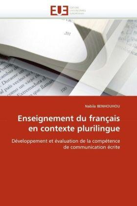 Enseignement du français en contexte plurilingue - Développement et évaluation de la compétence de communication écrite - Benhouhou, Nabila