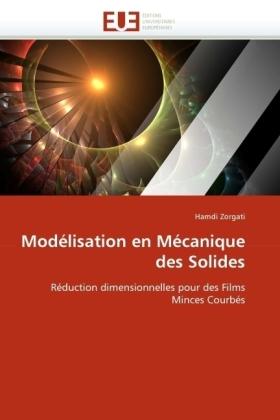 Modélisation en Mécanique des Solides - Réduction dimensionnelles pour des Films Minces Courbés - Zorgati, Hamdi