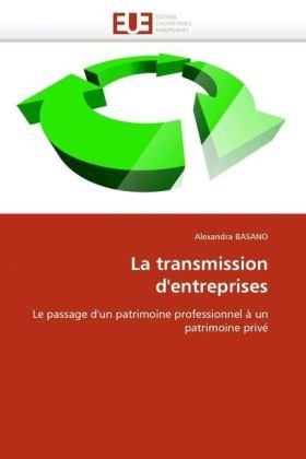 La transmission d'entreprises - Le passage d'un patrimoine professionnel à un patrimoine privé - Basano, Alexandra
