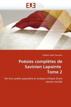 Poésies complètes de Savinien Lapointe Tome 2 - Vie d'un poète populaire et analyse critique d'une oeuvre sociale - Theuriau, Frédéric-Gaël