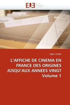 L'AFFICHE DE CINEMA EN FRANCE DES ORIGINES JUSQU'AUX ANNEES VINGT Volume 1 - Charfi, Ikbel