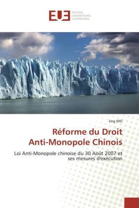 Réforme du Droit Anti-Monopole Chinois - Loi Anti-Monopole chinoise du 30 Août 2007 et ses mesures d'exécution - Wei, Jing