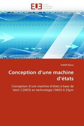 Conception d'une machine d'états - Conception d'une machine d'états à base de latch C2MOS en technologie CMOS 0.35m - Barra, SAMIR