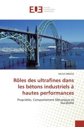 Rôles des ultrafines dans les bétons industriels à hautes performances - Propriétés, Comportement Mécanique et Durabilité - Mbessa, Michel