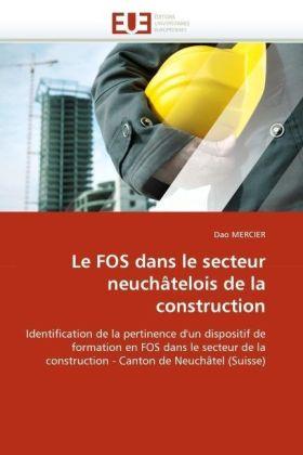 Le FOS dans le secteur neuchâtelois de la construction - Identification de la pertinence d'un dispositif de formation en FOS dans le secteur de la construction - Canton de Neuchâtel (Suisse) - Mercier, Dao