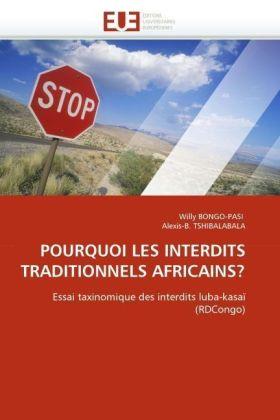 POURQUOI LES INTERDITS TRADITIONNELS AFRICAINS? - Essai taxinomique des interdits luba-kasaï (RDCongo) - Bongo-Pasi, Willy / Tshibalabala, Alexis-B.