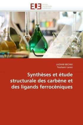 Synthèses et étude structurale des carbène et des ligands ferrocèniques - Bechki, Lazhar / Lanez, Touhami