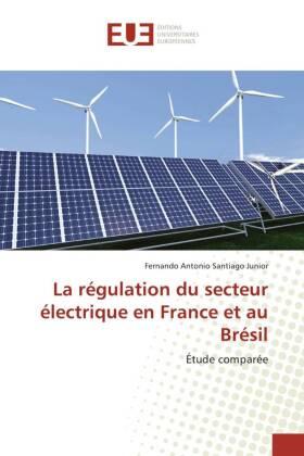 La régulation du secteur électrique en France et au Brésil - Étude comparée - Santiago Junior, Fernando Antonio
