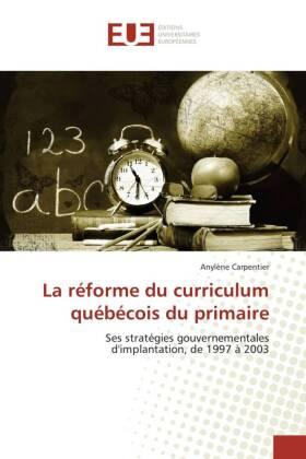 La réforme du curriculum québécois du primaire - Ses stratégies gouvernementales d'implantation, de 1997 à 2003