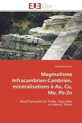 Magmatisme Infracambrien-Cambrien, minéralisations à Au, Cu, Mo, Pb-Zn - Massif hercynien du Tichka, Haut-Atlas occidental, Maroc - Jouhari, Abdellatif