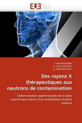 Des rayons X thérapeutiques aux neutrons de contamination - Détermination expérimentale de la dose neutronique autour d'un accélérateur linéaire médical - Bezoubiri, Fethi / Lounis-Mokrani, Z. / Alem-Bezoubiri, A.