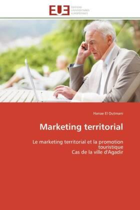 Marketing territorial - Le marketing territorial et la promotion touristique Cas de la ville d'Agadir - El Outmani, Hanae