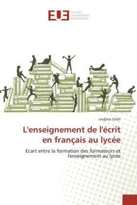L'enseignement de l'écrit en français au lycée - Ecart entre la formation des formateurs et l'enseignement au lycée - Chikh, Nedjma