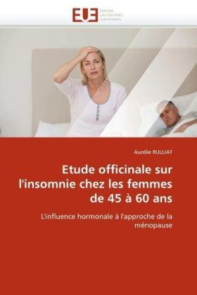 Etude officinale sur l'insomnie chez les femmes de 45 à 60 ans - L'influence hormonale à l'approche de la ménopause - Rulliat, Aurélie