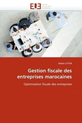 Gestion fiscale des entreprises marocaines - Optimisation fiscale des entreprises - Ettor, Rahim
