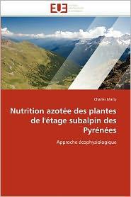 Nutrition Azot E Des Plantes De L' Tage Subalpin Des Pyr N Es - Charles Marty