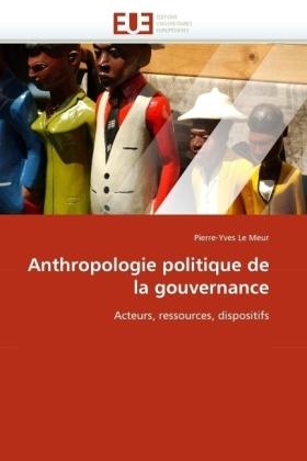 Anthropologie politique de la gouvernance - Acteurs, ressources, dispositifs