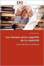 Les R Seaux Socio-Cognitifs De La Cr Ativit - Christophe Cariou