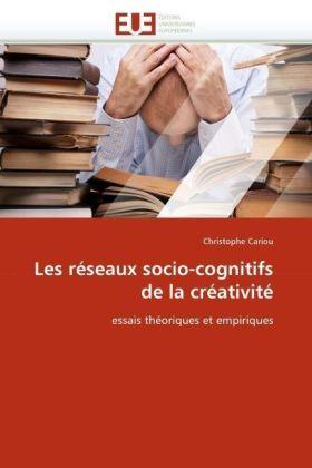 Les réseaux socio-cognitifs de la créativité - essais théoriques et empiriques