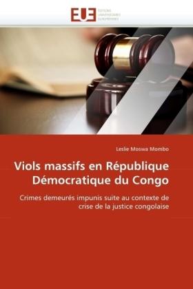 Viols massifs en République Démocratique du Congo - Crimes demeurés impunis suite au contexte de crise de la justice congolaise - Moswa Mombo, Leslie
