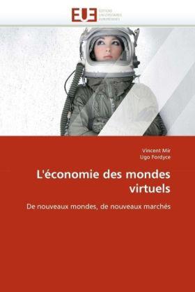 L'économie des mondes virtuels - De nouveaux mondes, de nouveaux marchés - Mir, Vincent / Fordyce, Ugo