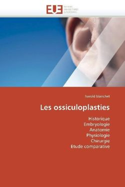 Les ossiculoplasties: Historique Embryologie Anatomie Physiologie Chirurgie Etude comparative