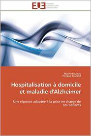 Hospitalisation a Domicile Et Maladie D'Alzheimer - Marine Loustau, Philippe Taurand