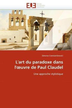 L'art du paradoxe dans l' uvre de Paul Claudel - Une approche stylistique - Constantinovici, Simona