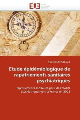Etude épidémiologique de rapatriements sanitaires psychiatriques - Rapatriements sanitaires pour des motifs psychiatriques vers la France en 2005 - Grangeon, Valentine