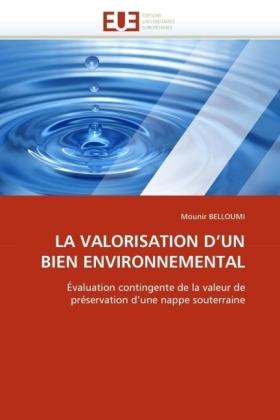 LA VALORISATION D'UN BIEN ENVIRONNEMENTAL - Évaluation contingente de la valeur de préservation d'une nappe souterraine - Belloumi, Mounir