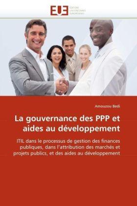 La gouvernance des PPP et aides au développement - ITIL dans le processus de gestion des finances publiques, dans l'attribution des marchés et projets publics, et des aides au développement - Bedi, Amouzou