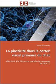 La Plasticite Dans Le Cortex Visuel Primaire Du Chat - Serguei Marshansky