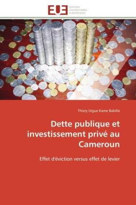 Dette publique et investissement privé au Cameroun - Effet d'éviction versus effet de levier - Kame Babilla, Thiery Urgue